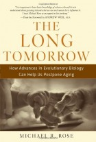 The Long Tomorrow: How Advances in Evolutionary Biology Can Help Us Postpone Aging