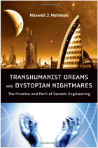 Transhumanist Dreams and Dystopian Nightmares The Promise and Peril of Genetic Engineering