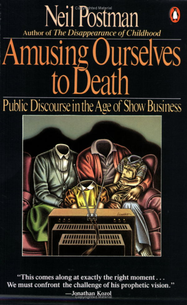 amusing ourselves to death public discourse in the age of show   amusing ourselves to death cover