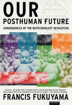 francis fukuyama genetic engineering It does not restrict itself to genetic engineering, but also space colonization, artificial intelligence, etc (bostrom gives some interesting information in a few youtube interviews, such.