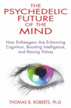 psychedelic-future-of-the-mind-how-entheogens-are-enhancing-cognition-boosting-intelligence-and-raising-values