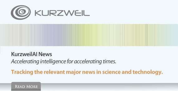 KurzweilAI News -- Accelerating Intelligence for accelerating times. Tracking the relevant major news in science and technology.