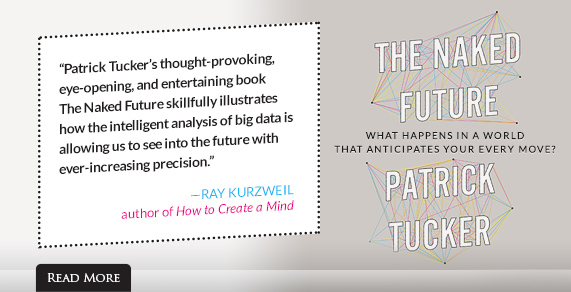 The Naked Future by Patrick Tucker.