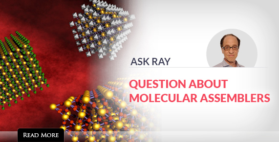 Ask Ray | Question about molecular assembler