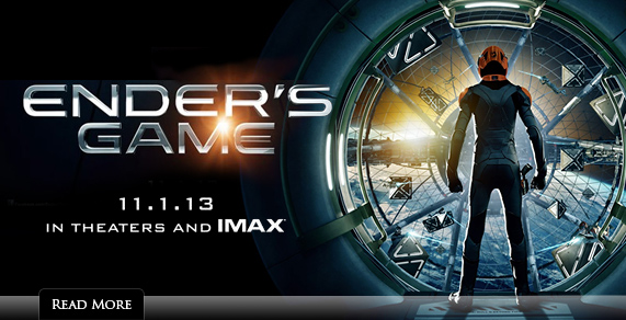 Ender's Game. 11.1.13 in theaters and IMAX.