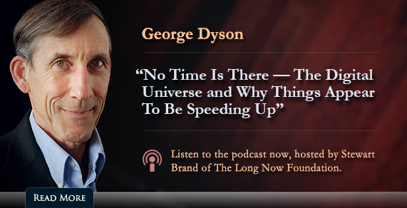 "George Dyson: ""No Time is There - The Digital Universe and Why Things Appear to be Speeding Up"""