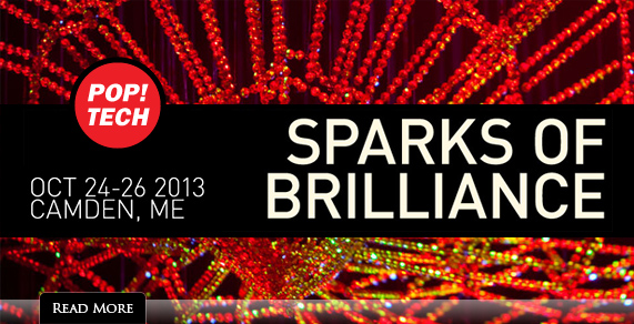 POP!TECH. Oct 24-16, 2013, Camden, ME. Sparks of Brilliance.