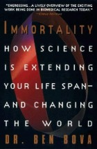 Immortality: How Science Is Extending Your Life Span - and Changing The World